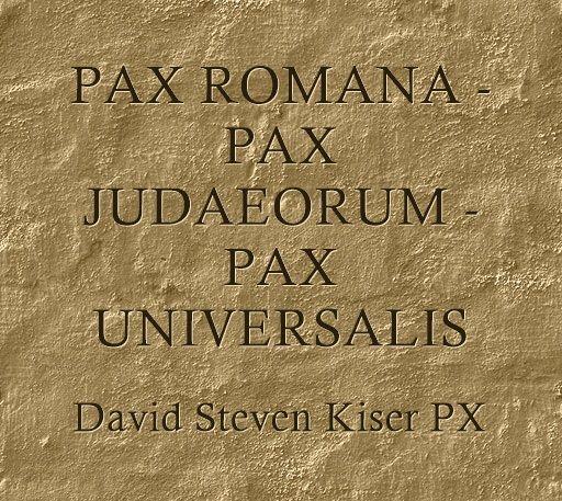 PAX ROMANA - PAX JUDAEORUM - PAX UNIVERSALIS
