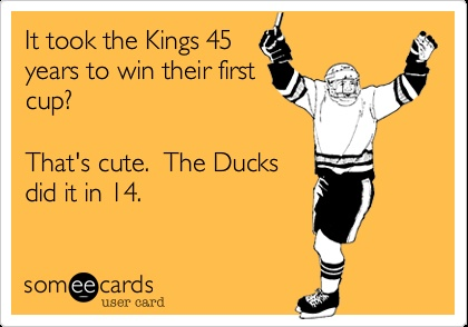 Yeah, we didn't want to wait that long in Anaheim!