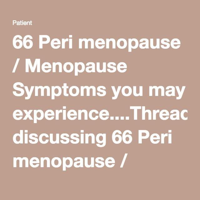 66 Peri menopause / Menopause Symptoms you may experience....Thread discussing 66 Peri menopause / Menopause Symptoms you may experience...