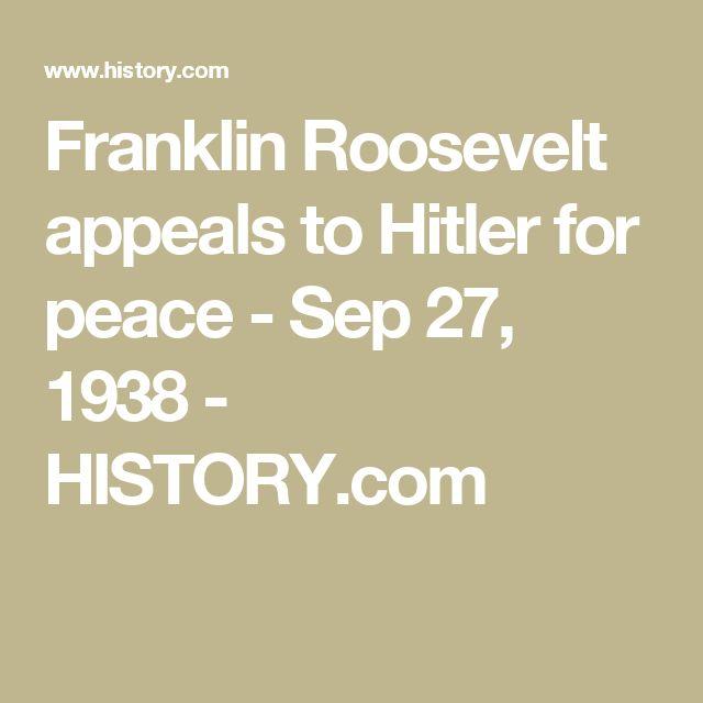 Franklin Roosevelt appeals to Hitler for peace - Sep 27, 1938 - HISTORY.com