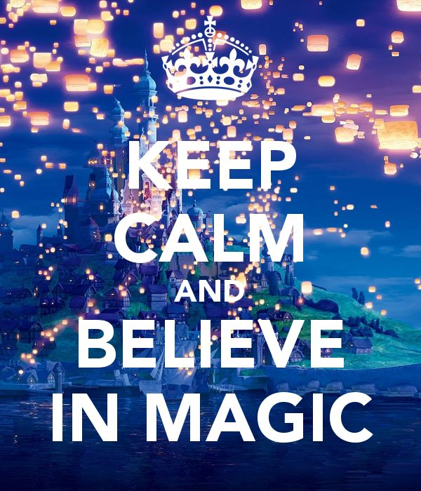 Keep Calm and Believe in Magic.... Abracadabra, Presto, Poof and they're Gone and Disappeared in the Air etc!!!