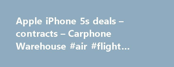 Apple iPhone 5s deals – contracts – Carphone Warehouse #air #flight #search http://cheap.remmont.com/apple-iphone-5s-deals-contracts-carphone-warehouse-air-flight-search/  #cheap mobile contracts # Apple iPhone 5s iPhone 5s features a 4-inch Retina display, an A7 chip with 64-bit desktop-class architecture, the Touch ID fingerprint sensor, an 8MP iSight camera, a FaceTime HD camera, 4G LTE and Wi-Fi1, iOS 8 and iCloud. It's not only loaded with features and innovations, it's incredible…