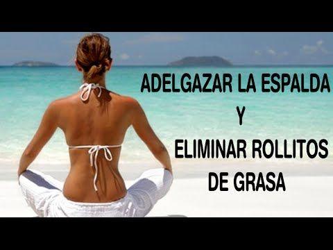 EJERCICIOS Y DIETA PARA ADELGAZAR LA ESPALDA-ELIMINAR GRASA Y ROLLITOS