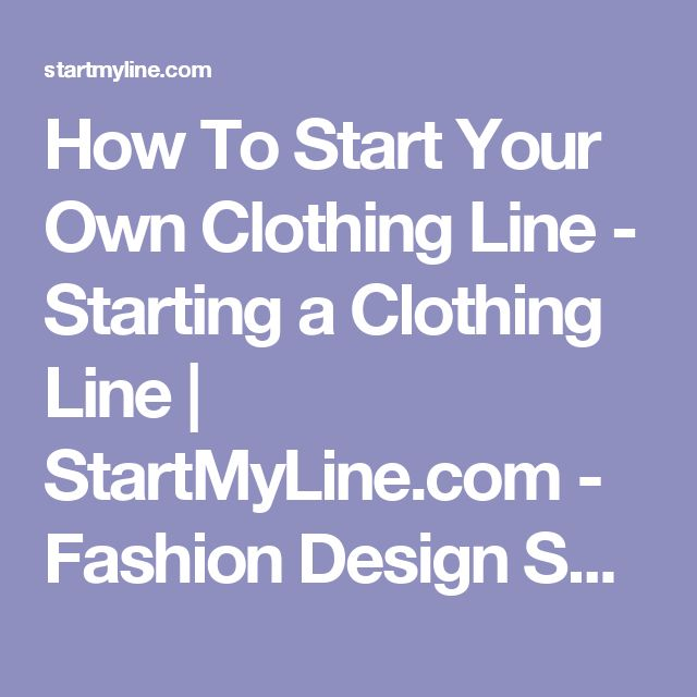 How To Start Your Own Clothing Line - Starting a Clothing Line | StartMyLine.com - Fashion Design Software - Start a Clothing Line