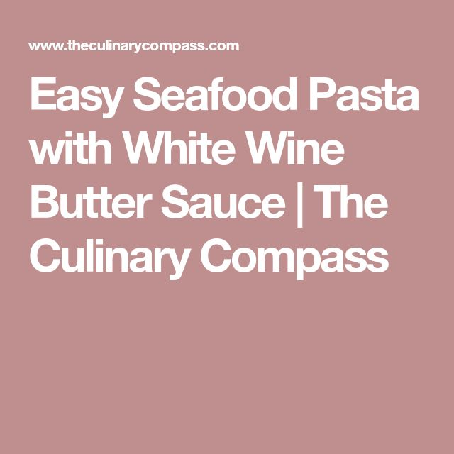 Easy Seafood Pasta with White Wine Butter Sauce | The Culinary Compass