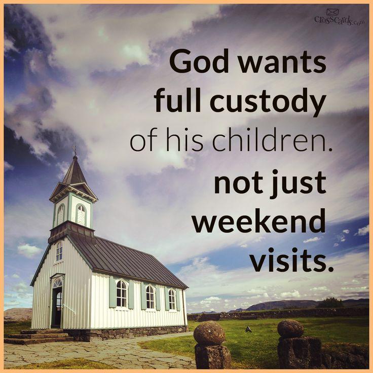 god wants full custody not weekend visitation In Custody