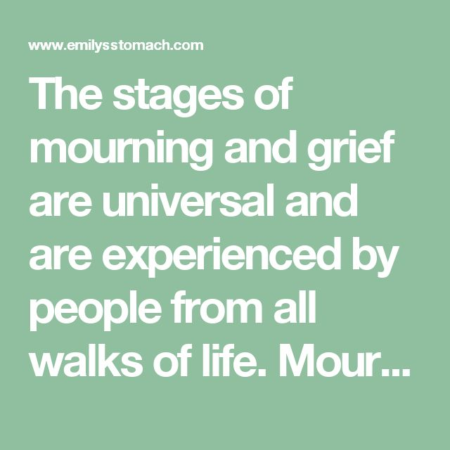 "The stages of mourning and grief are universal and are experienced by people from all walks of life. Mourning occurs in response to an individual's own terminal illness or to the death of a valued being, human or animal. There are five stages of normal grief that were first proposed by Elisabeth Kübler-Ross in her 1969 book ""On Death and Dying."" In our bereavement, we spend different lengths of time working through each step and express each stage more or less intensely. The five stages do…"