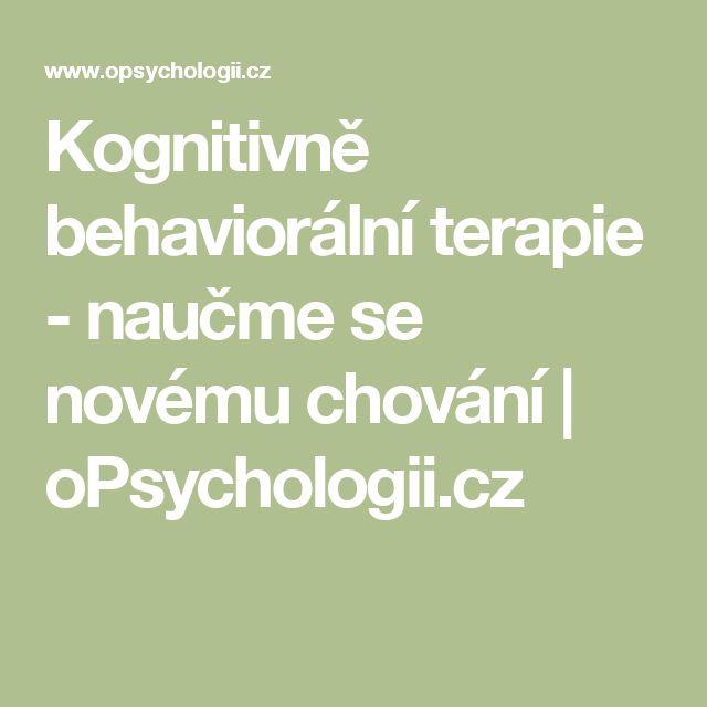 Kognitivně behaviorální terapie - naučme se novému chování | oPsychologii.cz