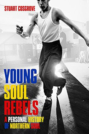 Young Soul Rebels: A Personal History of Northern Soul by Stuart Cosgrove