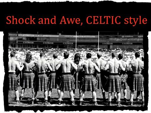 Celtic Shock And Awe, With KILTS - Wild Eyed Southern Celt Celtic shock and awe, using kilts, is usually a winning tactical move. Whether on ancient battlefields of old or in modern sports arenas, #kilts have always provided maximum impact....