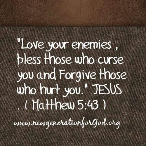 love your enemies bless those who curse you and forgive