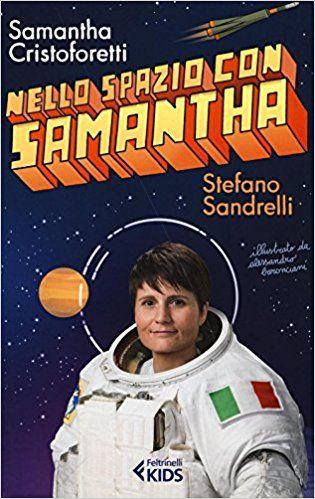 Nello spazio con Samantha: Amazon.it: Samantha Cristoforetti, Stefano Sandrelli, A. Baronciani: Libri