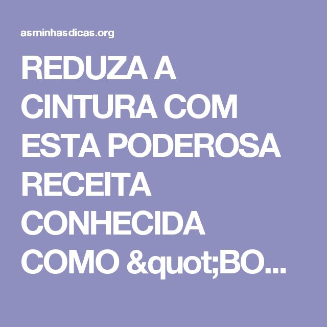 """REDUZA A CINTURA COM ESTA PODEROSA RECEITA CONHECIDA COMO """"BOMBA""""!"""