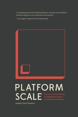 Platform scale : how a new breed of startups is building large empires with minimum investment | 124.82 CHO