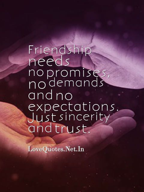 Friendship needs no promises, no demands and no expectations. Just sincerity and trust.
