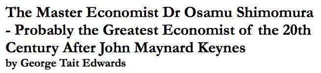 http://londonprogressivejournal.com/article/view/1513/the-master-economist-dr-osamu-shimomura-probably-the-greatest-economist-of-the-th-century-after-john-maynard-keynes