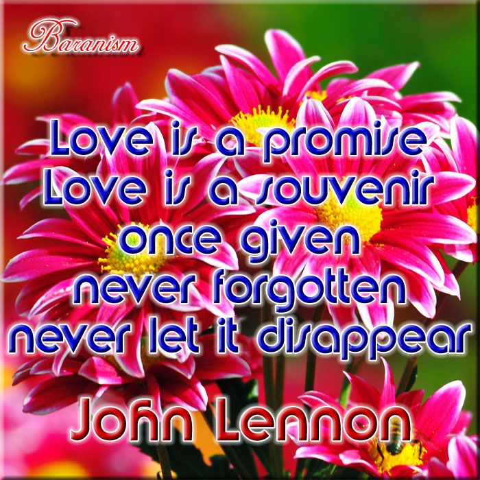 """Love is a promise; love is a souvenir, once given never forgotten, never let it disappear."" ~ John Lennon  #love #baran #baranism #johnlennon"
