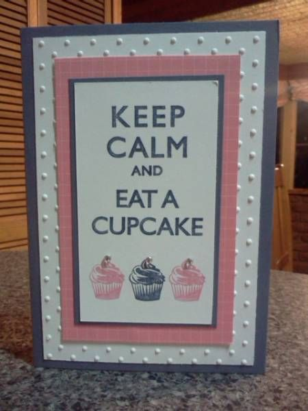 Keeping Calm with Cupcakes by Sarah B - Cards and Paper Crafts at Splitcoaststampers