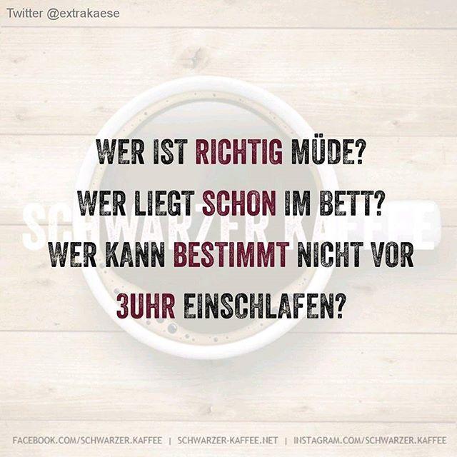 #schwarzerkaffee#sprüche#humor#love#facebook#twitter#cute#follow#instalike#happy#friends#like4like#girl#boy#smile#laugh#igers#instafun#picoftheday#instafeeling#schwarzerhumor#instalove#moodoftheday#instagood#instamood#life#selfie#tflers#swag