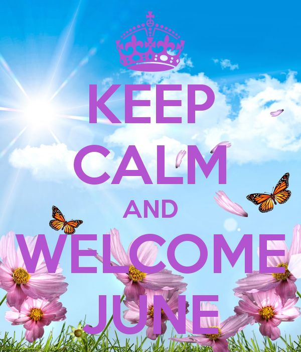 KEEP CALM AND WELCOME JUNE