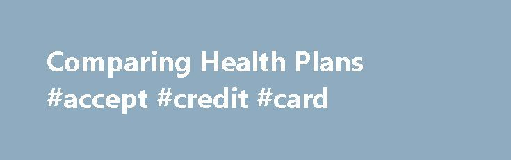 Comparing Health Plans #accept #credit #card http://insurance.remmont.com/comparing-health-plans-accept-credit-card/  #compare health insurance # Comparing Health PlansThe post Comparing Health Plans #accept #credit #card appeared first on Insurance.