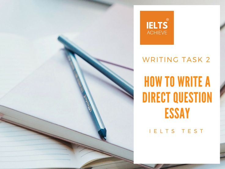 How To Write An IELTS Writing Task 2 Direct Question Essay