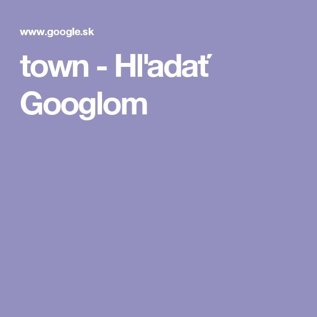 town - Hľadať Googlom