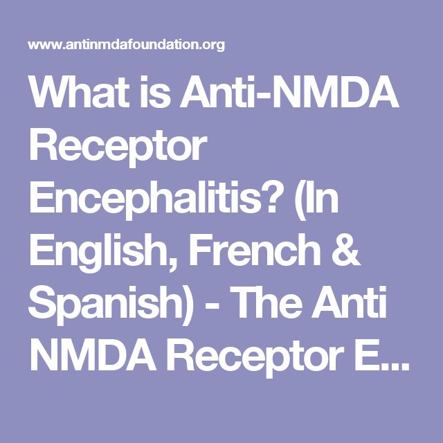 What is Anti-NMDA Receptor Encephalitis? (In English, French & Spanish) - The Anti NMDA Receptor Encephalitis Foundation Inc. The Anti NMDA Receptor Encephalitis Foundation Inc.