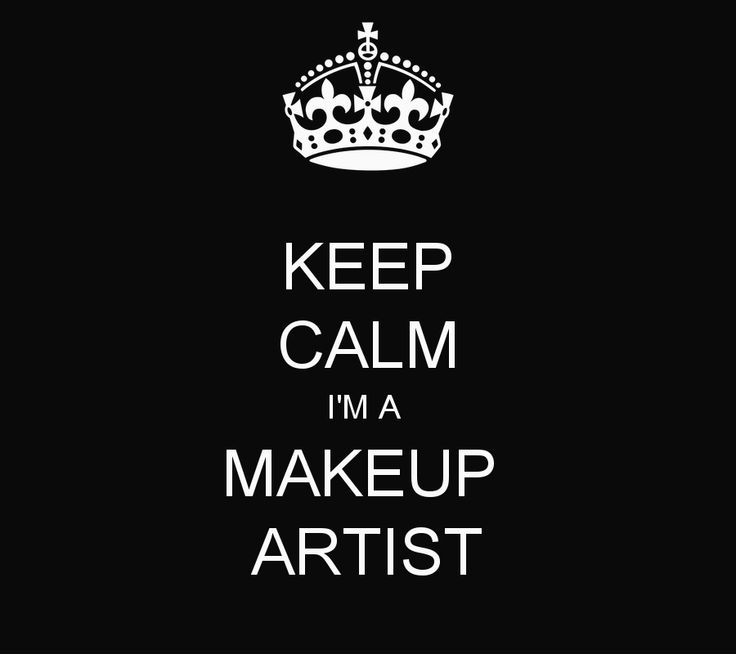 KEEP CALM I'M A MAKEUP ARTIST -  Yes I am!!!!!!  :*  I love what I do! <3 <3 <3