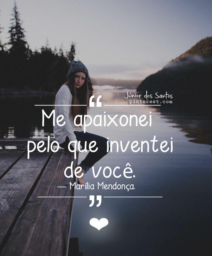 Me apaixonei pelo que inventei de você. — Marília Mendonça.