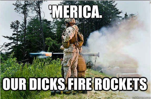 Because our dicks indeed fire rockets. | 21 'Murica Memes To Keep Your Patriotism Flowing