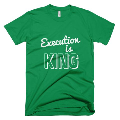 Execution is KING Short Sleeve T-Shirt - Green