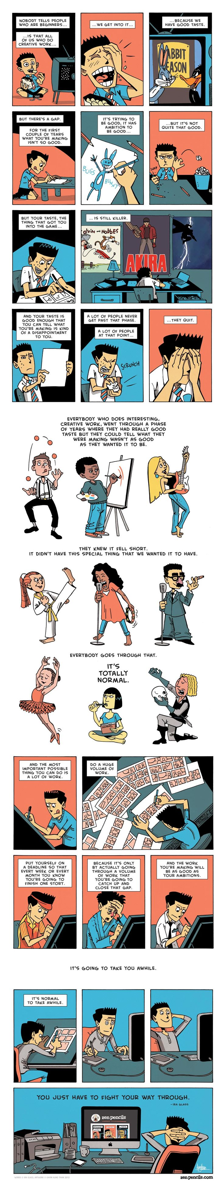 "IRA GLASS: Advice for beginners.  ""For the 1st couple of years what you're making isn't so good"" --Ira Glass' advice for beginners illustrated by @zenpencils http://zenpencils.com/comic/90-ira-glass-advice-for-beginners/ @zenpencils"