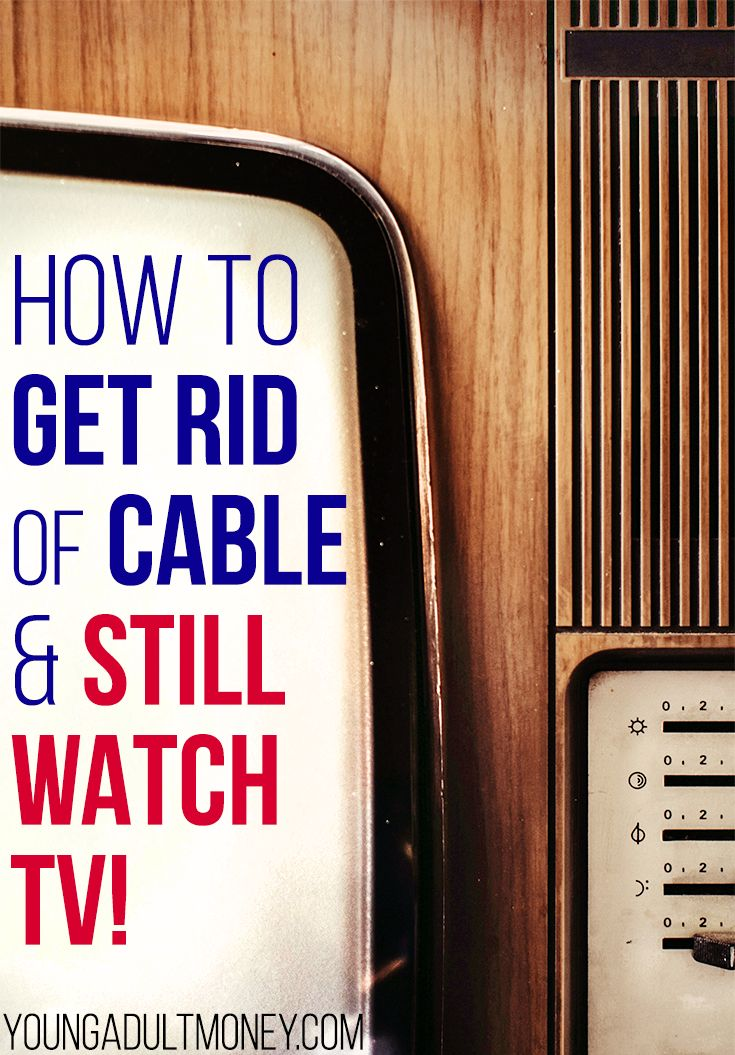 How to Get Rid of Cable (But Still Watch TV) | Tv without ...