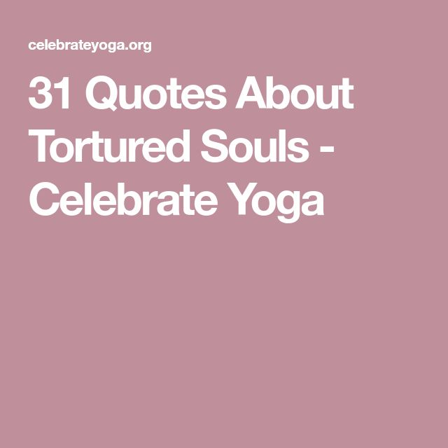 31 Quotes About Tortured Souls - Celebrate Yoga