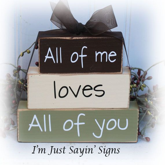 All of Me Loves All Of You Itty Bitty Wood Stacking Blocks    Cute sentiment for the one you love.    The blocks have been painted dark brown,