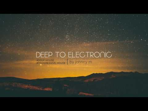 Deep To Electronic | Deep & Progressive House | 2017 Mixed By Johnny M - YouTube