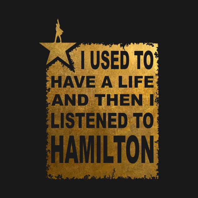 Hamilton Art - I Used To Have A Life And Then I listened To Hamilton T-Shirt hamilton an american musical, hamilton, broadway, lin manuel miranda, young scrappy hungry tshirt, young scrappy hungry, alexander hamilton, hamilton musical, hamilton, alexander-hamilton, lin-manuel-miranda, aaron-burr, hamiltrash, leslie-odom-jr, lmm, hamilton-musical, burr, musicals, alexander, hamilton-the-musical, music hamilton, music, musician, symphony, musical, america, laurens, lafayette, mulligan