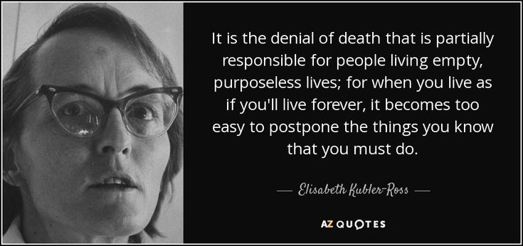 Elisabeth Kubler-Ross quote: It is the denial of death that is ...