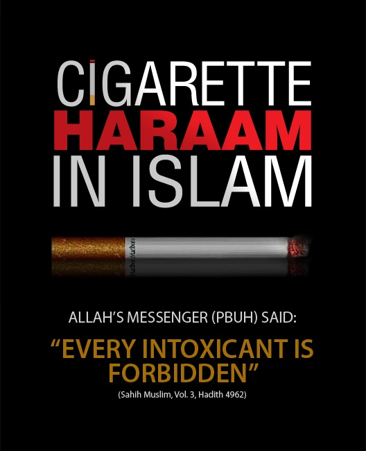 "CIGARETTE IS HARAAM IN ISLAM:  ""Every Intoxicant is Forbidden""  – Sahih Muslim"