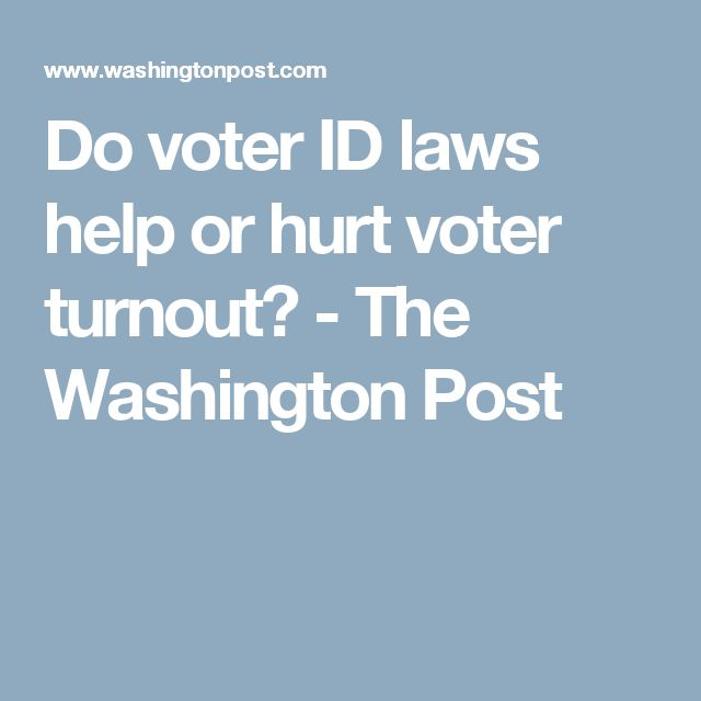 Do voter ID laws help or hurt voter turnout? - The Washington Post