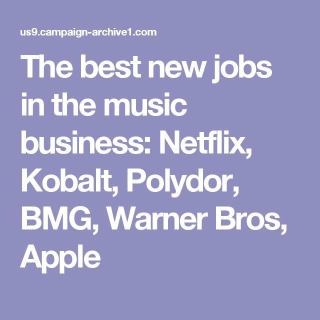 The best new jobs in the music business: Netflix, Kobalt, Polydor, BMG, Warner Bros, Apple