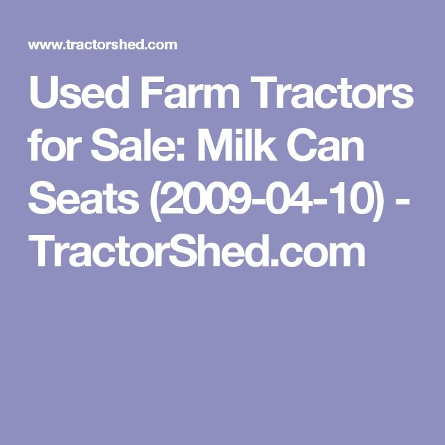 Used Farm Tractors for Sale: Milk Can Seats (2009-04-10) - TractorShed.com