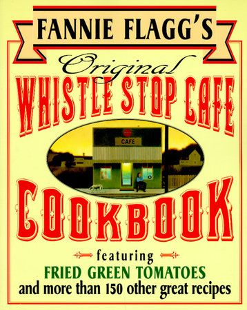 Fannie Flagg's Original Whistle Stop Cafe Cookbook by Fannie Flagg | PenguinRandomHouse.com Amazing book I had to share from Penguin Random House