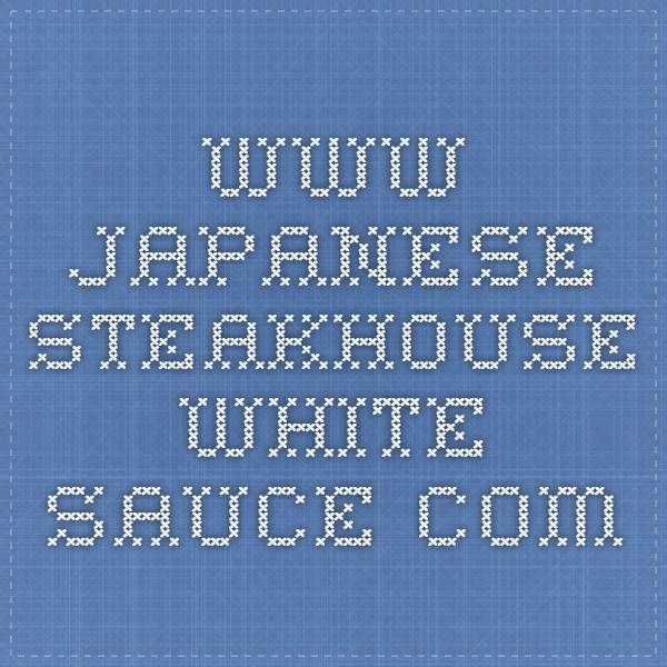 www.japanese-steakhouse-white-sauce.com