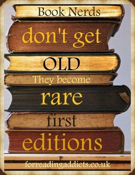Book nerds don't get old, they become rare first editions.