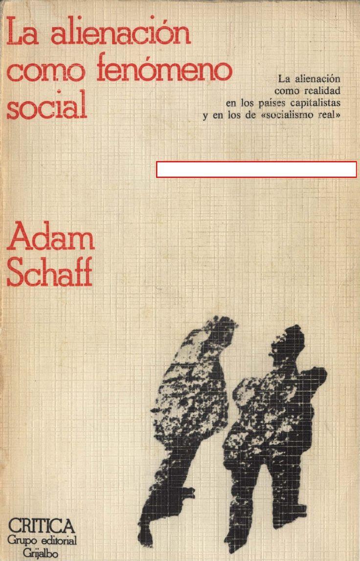 La alienación como fenomeno social. Adam Schaff