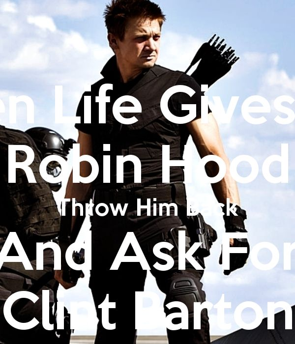 when life throws you robin hood...   When Life Gives You Robin Hood Throw Him Back And Ask For Clint Barton ...