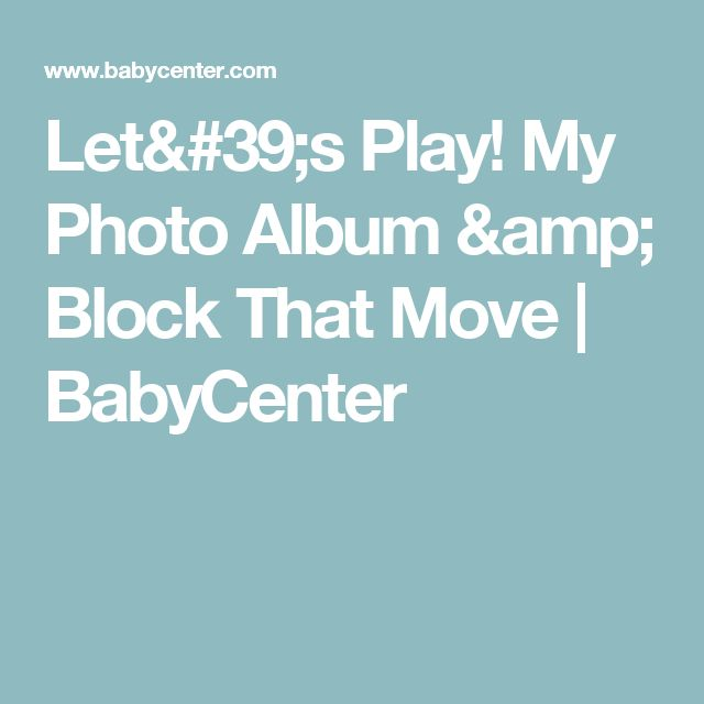 Let's Play! My Photo Album & Block That Move | BabyCenter