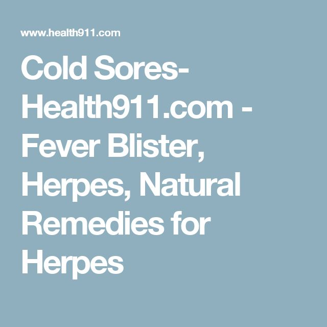 Cold Sores- Health911.com - Fever Blister, Herpes, Natural Remedies for Herpes